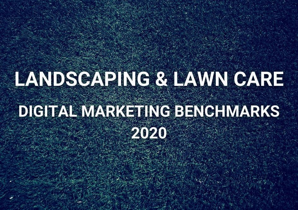 Landscaping and Lawn Care Digital Marketing Benchmarks 2020